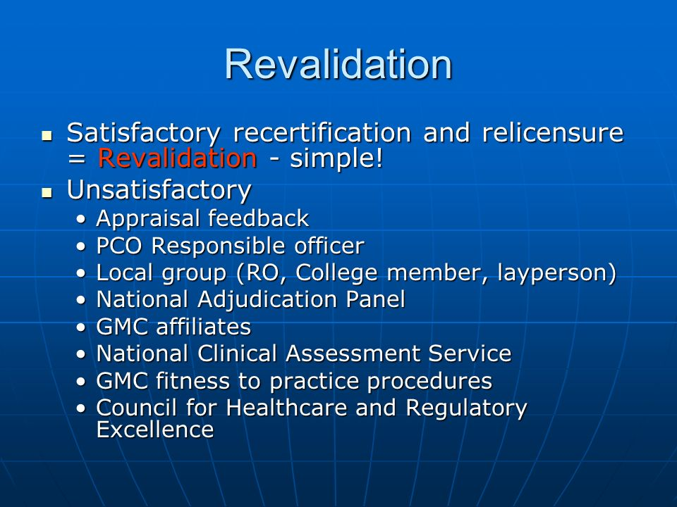 Revalidation Satisfactory recertification and relicensure = Revalidation - simple.