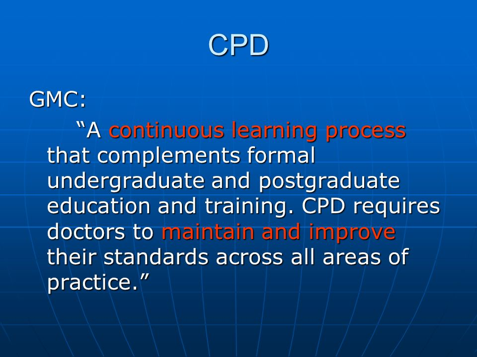 RCGP Learning credits RCGP managed CPD scheme RCGP managed CPD scheme Members free, non members charged Members free, non members charged Credit system for CPD Credit system for CPD Scored by impact and challenge Scored by impact and challenge Higher score (potentially double credits) if followed learning cycle Higher score (potentially double credits) if followed learning cycle Includes reflections/reading etc Includes reflections/reading etc 250 credits needed over 5 years for recertification 250 credits needed over 5 years for recertification