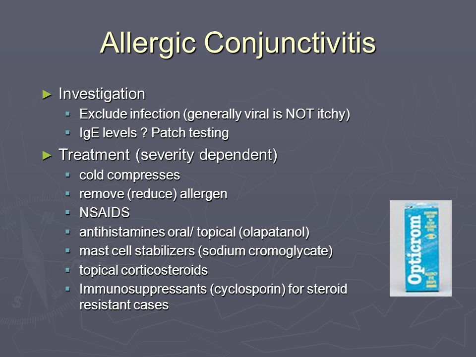 Allergic Conjunctivitis Investigation Investigation Exclude infection (generally viral is NOT itchy) Exclude infection (generally viral is NOT itchy) IgE levels .