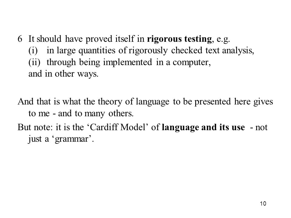 10 6It should have proved itself in rigorous testing, e.g. (i) in large quantities of rigorously checked text analysis, (ii)through being implemented