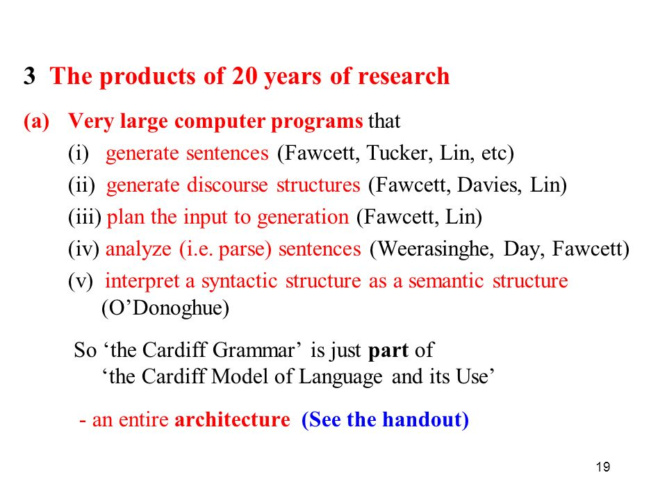 19 3 The products of 20 years of research (a)Very large computer programs that (i) generate sentences (Fawcett, Tucker, Lin, etc) (ii) generate discou