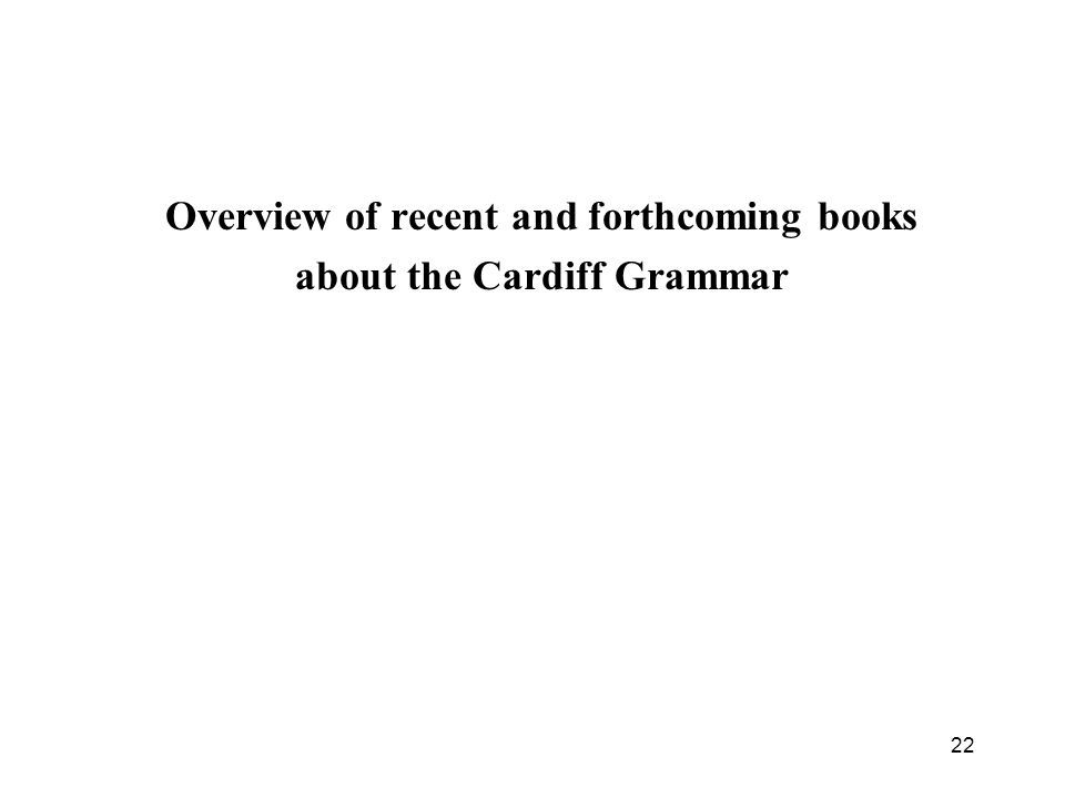 22 Overview of recent and forthcoming books about the Cardiff Grammar