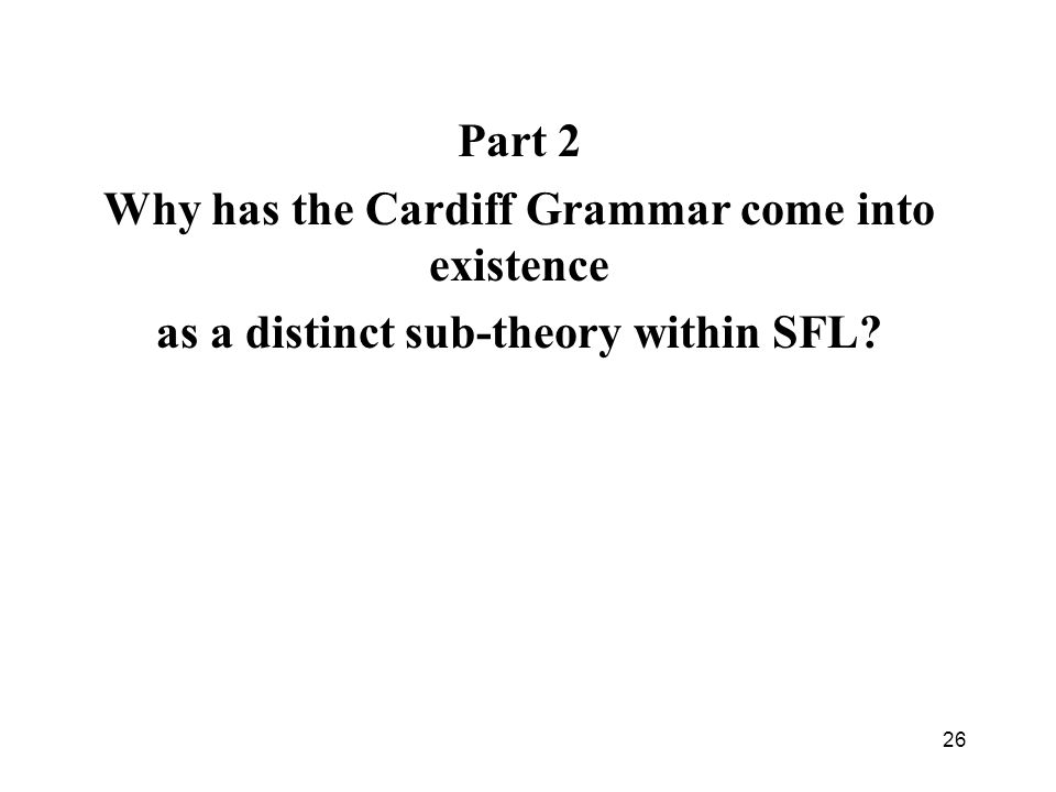 26 Part 2 Why has the Cardiff Grammar come into existence as a distinct sub-theory within SFL?