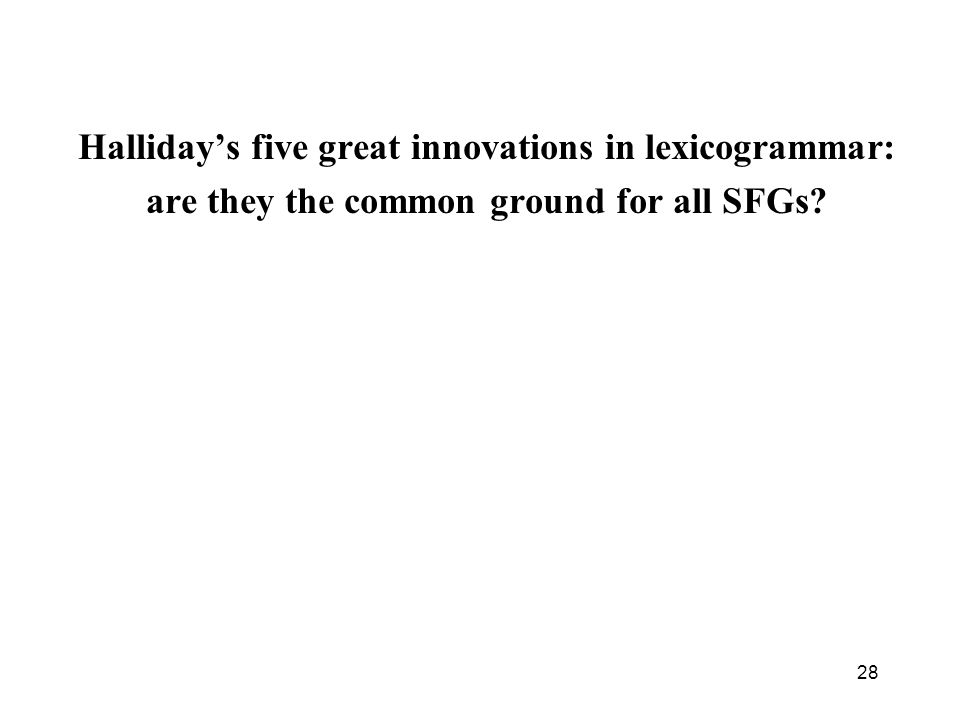 28 Hallidays five great innovations in lexicogrammar: are they the common ground for all SFGs?