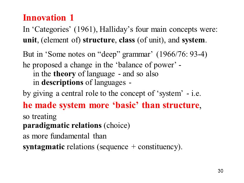 30 Innovation 1 In Categories (1961), Hallidays four main concepts were: unit, (element of) structure, class (of unit), and system. But in Some notes