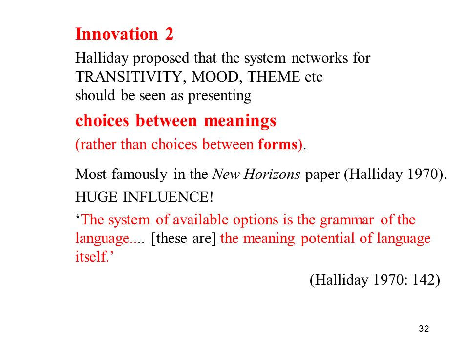 32 Innovation 2 Halliday proposed that the system networks for TRANSITIVITY, MOOD, THEME etc should be seen as presenting choices between meanings (ra