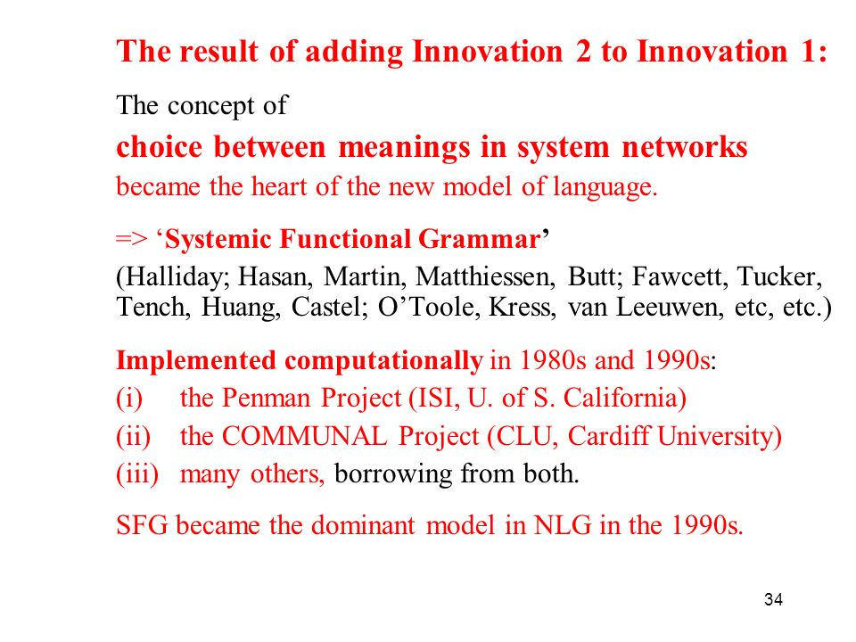 34 The result of adding Innovation 2 to Innovation 1: The concept of choice between meanings in system networks became the heart of the new model of l