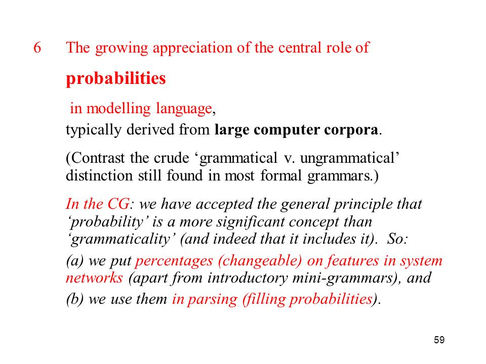 59 6The growing appreciation of the central role of probabilities in modelling language, typically derived from large computer corpora. (Contrast the