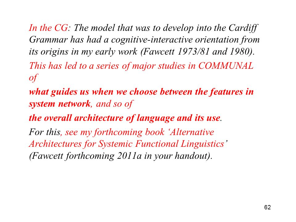 62 In the CG: The model that was to develop into the Cardiff Grammar has had a cognitive-interactive orientation from its origins in my early work (Fa