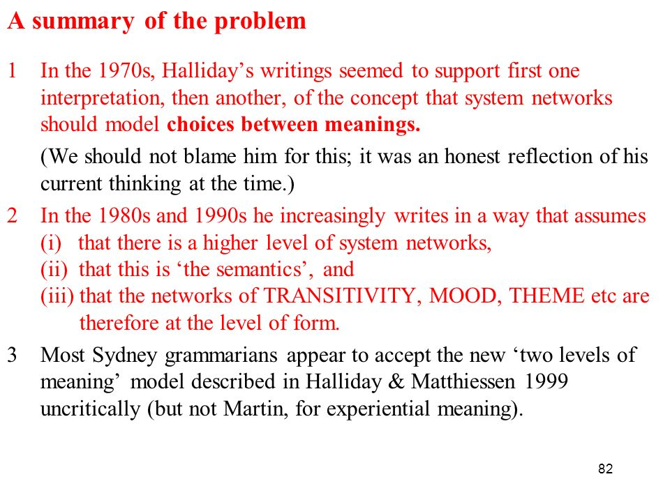 82 A summary of the problem 1In the 1970s, Hallidays writings seemed to support first one interpretation, then another, of the concept that system net