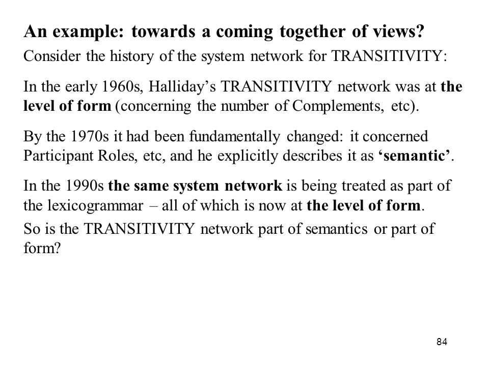 An example: towards a coming together of views? Consider the history of the system network for TRANSITIVITY: In the early 1960s, Hallidays TRANSITIVIT