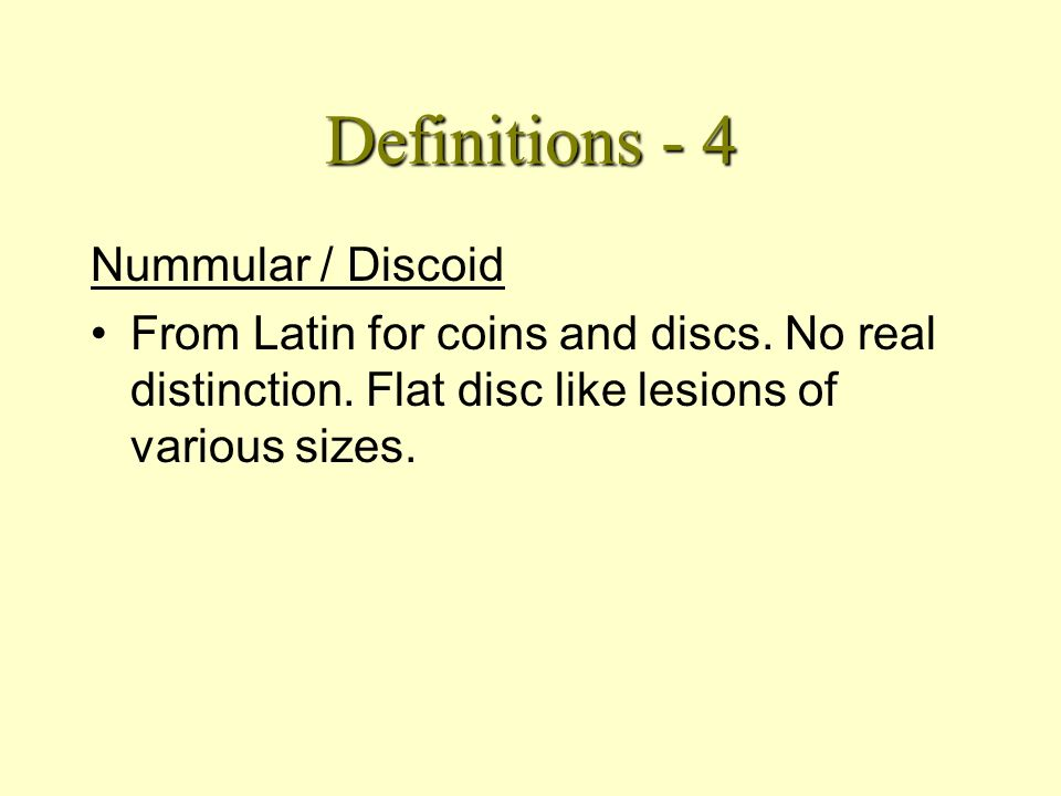 Definitions - 3 Vesicles Circumscribed raised lesions containing clear fluid.