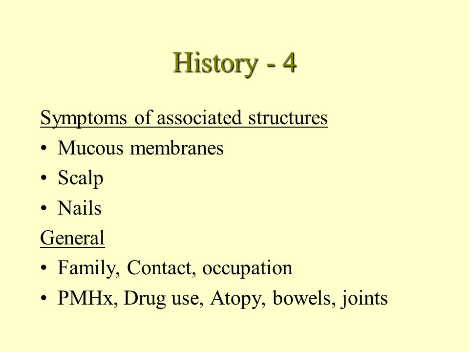 History 3 Symptoms Weeping/bleeding Provoking factors - environment, sunlight, temporal, drugs, temperature, occupation, hobbies Relieving factors - a