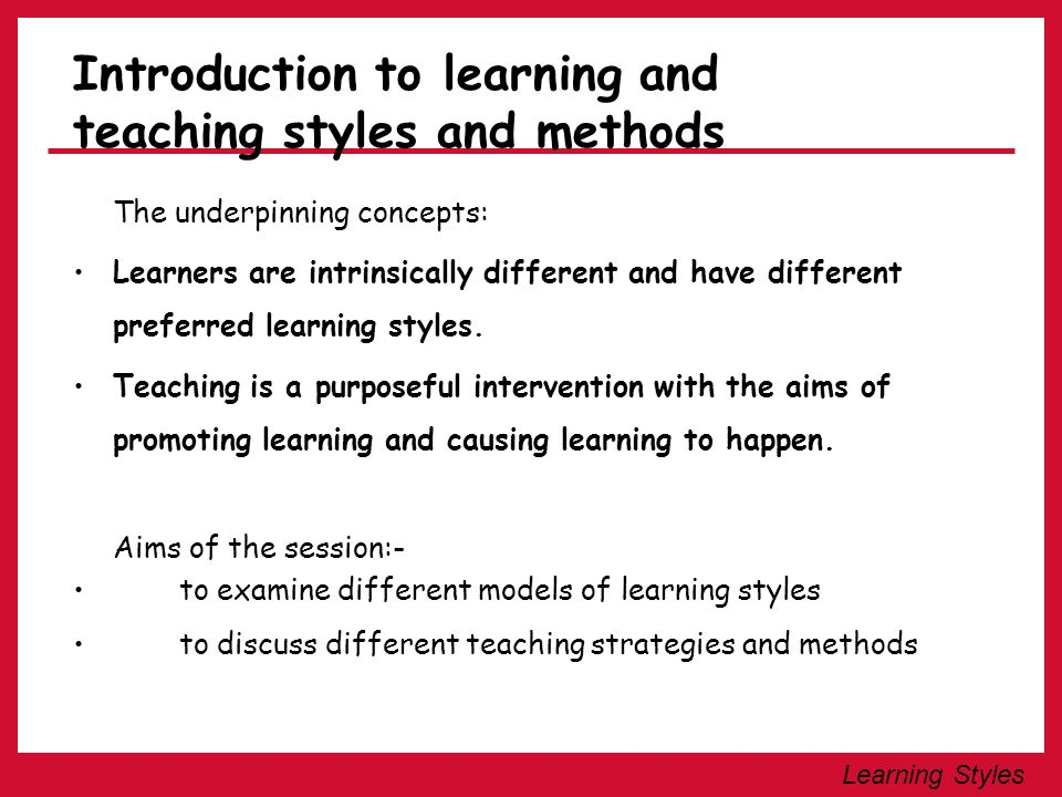 Learning Styles Model 1: 4 Styles Visual/Verbal Learning Style Visual/Nonverbal Learning Style Tactile/Kinaesthetic Learning Style The Auditory/Verbal Learning Style