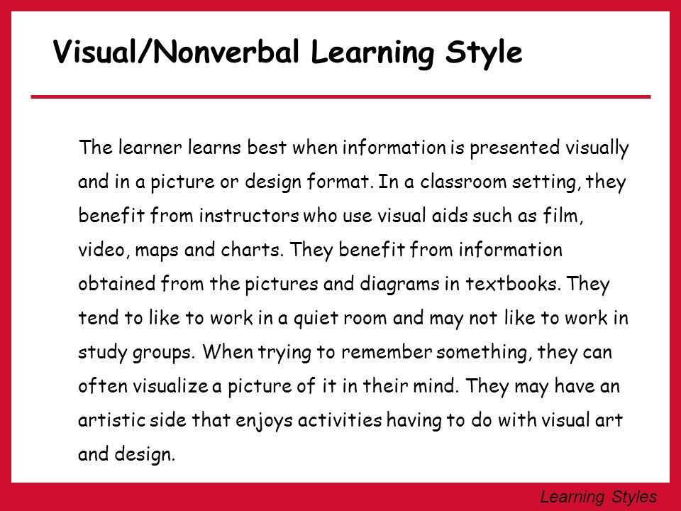 Learning Styles Tactile/Kinesthetic Learning Style The learner learns best when physically engaged in a hands on activity.
