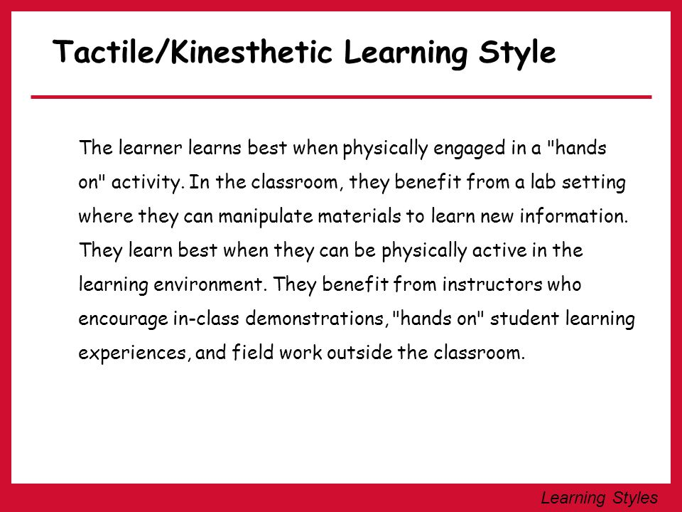 Learning Styles The Auditory/Verbal Learning Style The learner learns best when information is presented auditory in an oral language format.