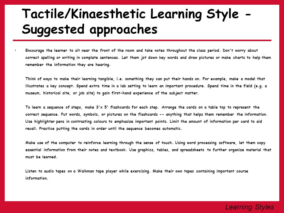 Learning Styles The Auditory/Verbal Learning Style - Suggested approaches Encourage the learner to study in a group to assist them in learning course material.