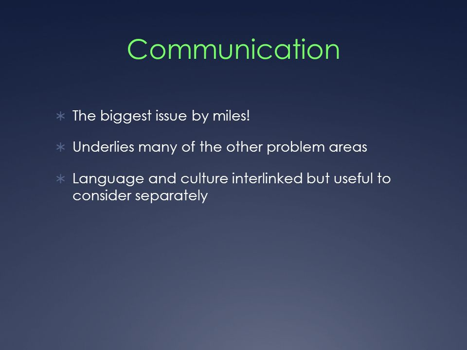 Communication The biggest issue by miles.