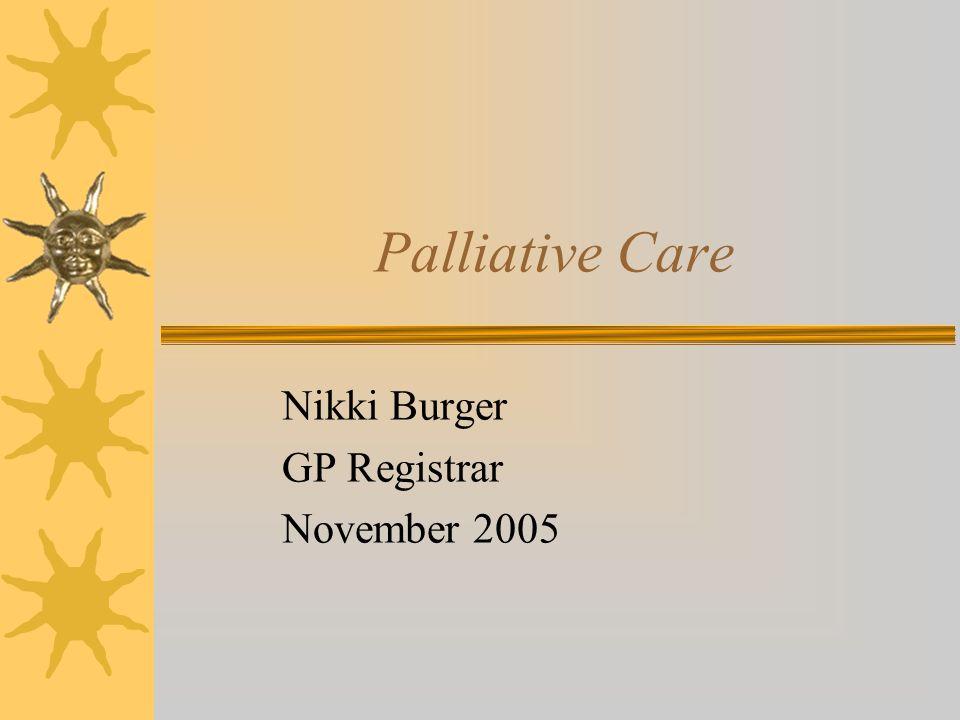 Palliative Care Nikki Burger GP Registrar November 2005