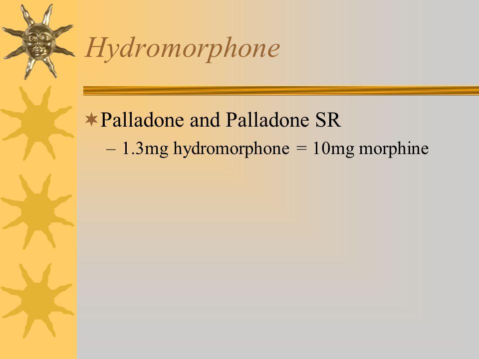 Hydromorphone Palladone and Palladone SR –1.3mg hydromorphone = 10mg morphine