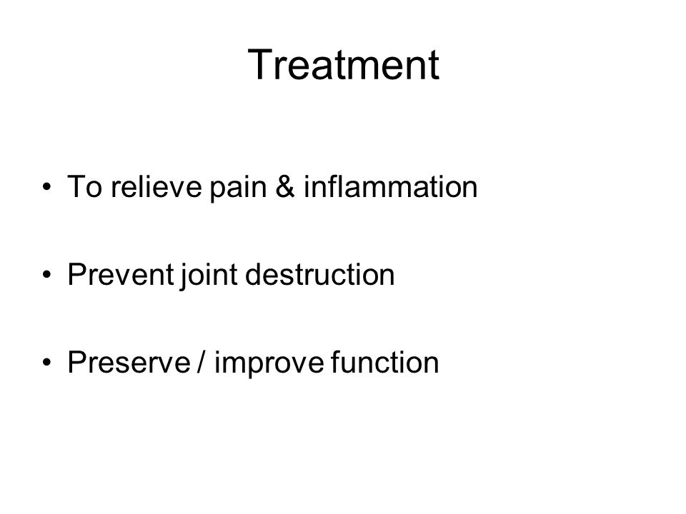 Treatment To relieve pain & inflammation Prevent joint destruction Preserve / improve function