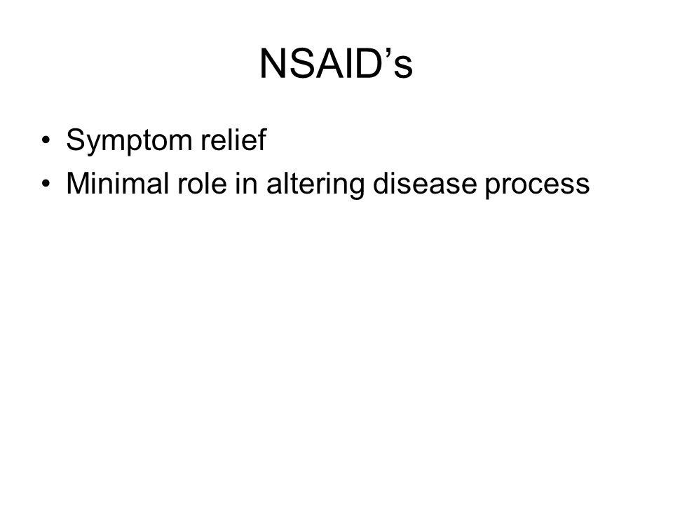 NSAIDs Symptom relief Minimal role in altering disease process