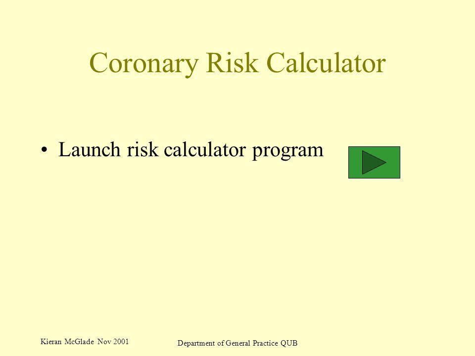 Kieran McGlade Nov 2001 Department of General Practice QUB Coronary Risk Calculator Launch risk calculator program