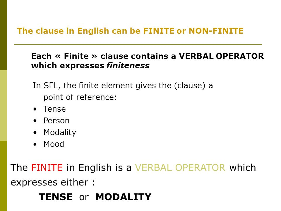 Each « Finite » clause contains a VERBAL OPERATOR which expresses finiteness In SFL, the finite element gives the (clause) a point of reference: Tense