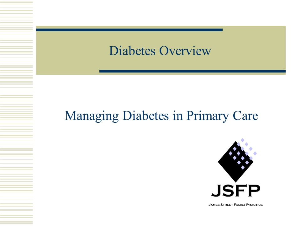 Diabetes Overview Managing Diabetes in Primary Care