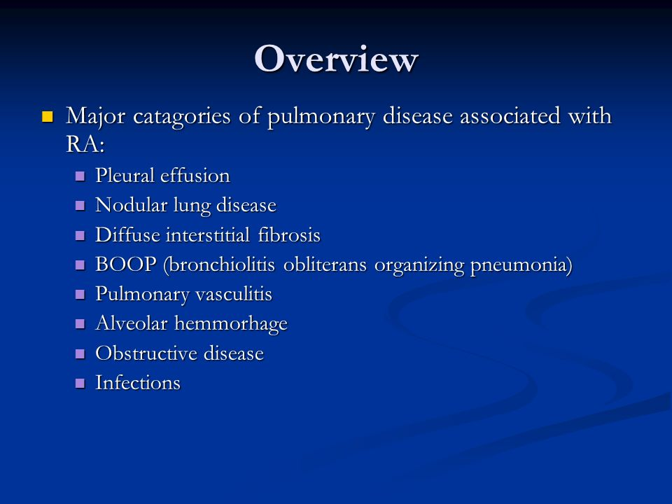 Overview Major catagories of pulmonary disease associated with RA: Major catagories of pulmonary disease associated with RA: Pleural effusion Pleural
