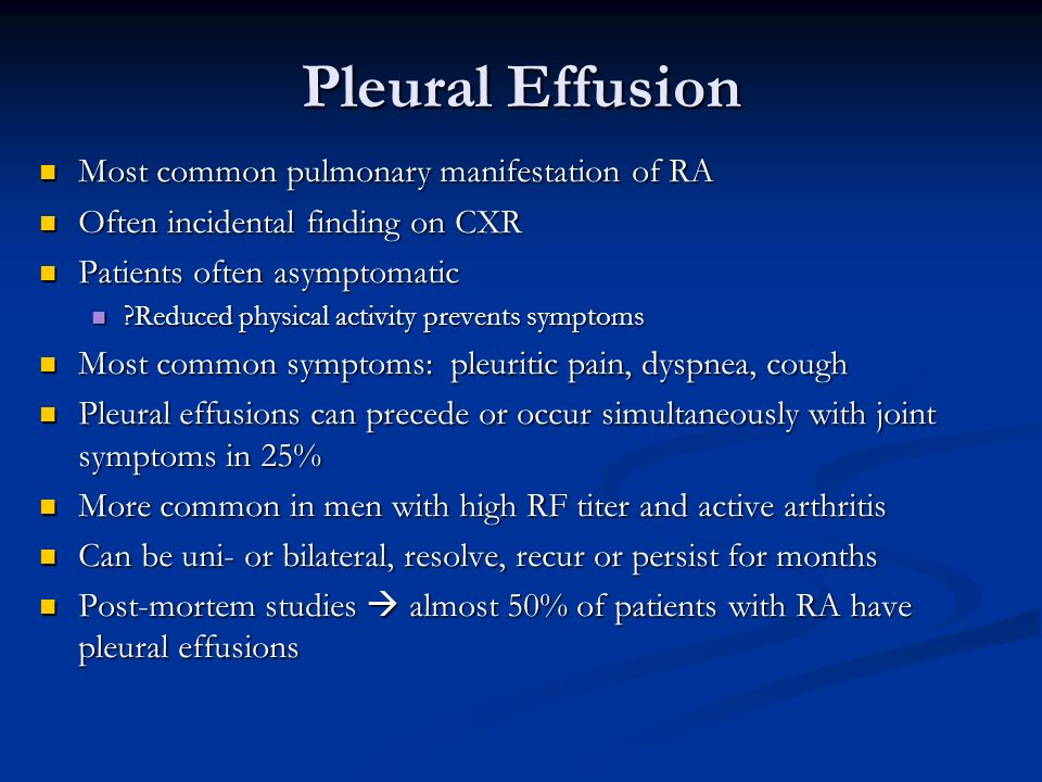 Pleural Effusion Most common pulmonary manifestation of RA Most common pulmonary manifestation of RA Often incidental finding on CXR Often incidental
