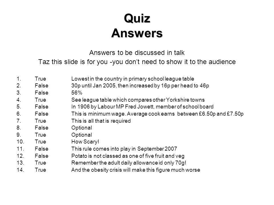 Quiz Answers Answers to be discussed in talk Taz this slide is for you -you dont need to show it to the audience 1.TrueLowest in the country in primar