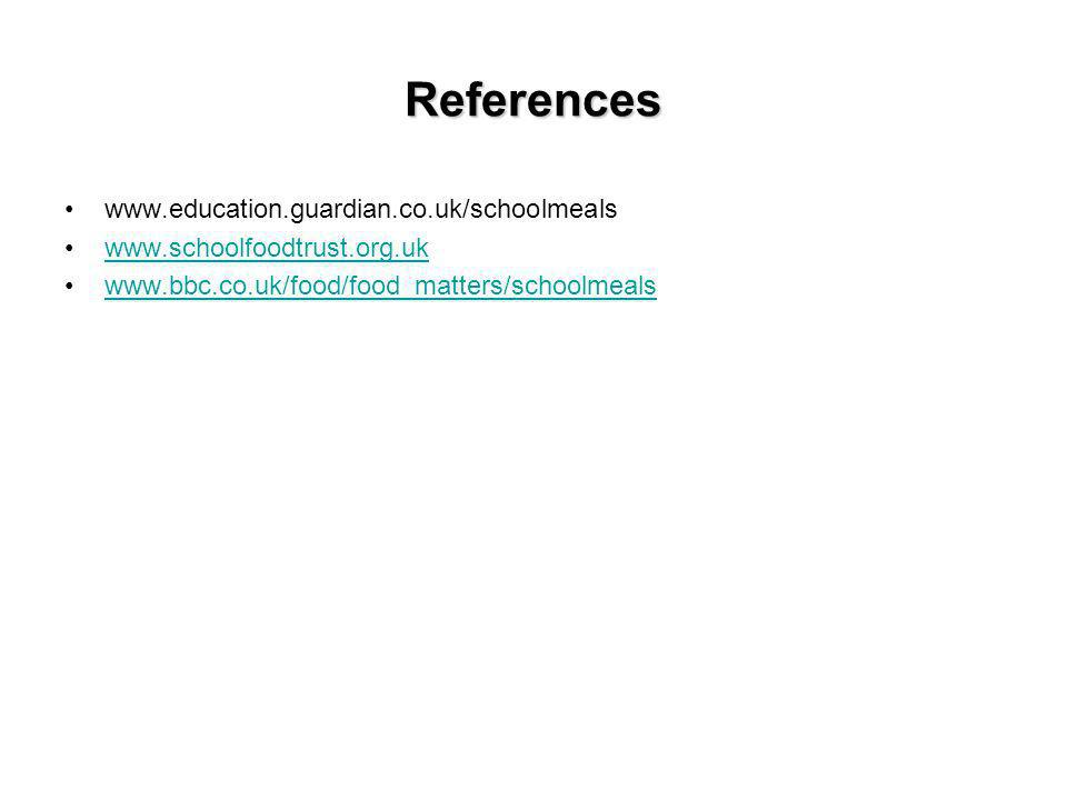 References www.education.guardian.co.uk/schoolmeals www.schoolfoodtrust.org.uk www.bbc.co.uk/food/food_matters/schoolmeals
