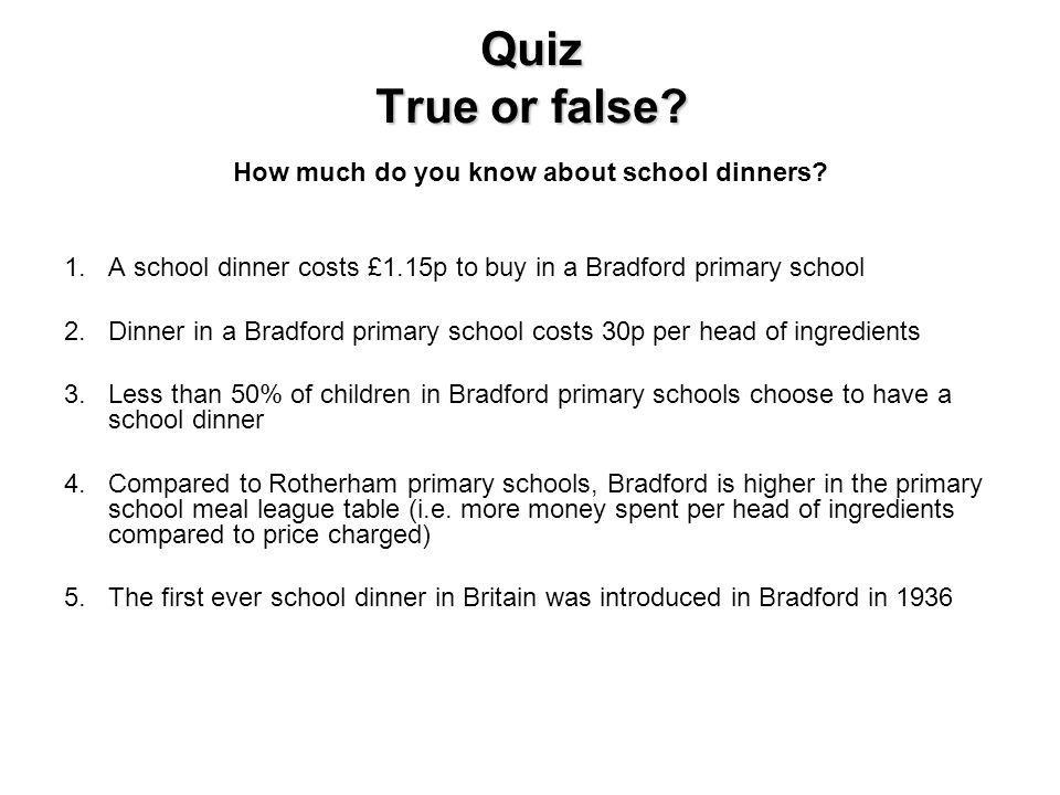Quiz True or false.How much do you know about school dinners.