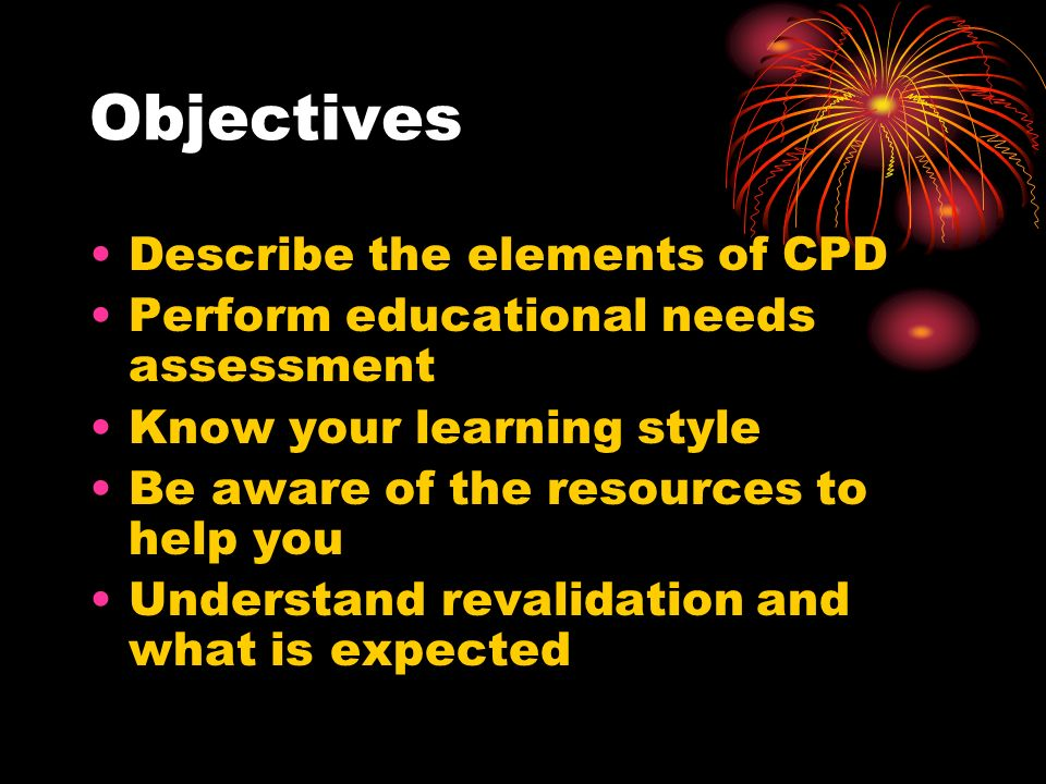 Objectives How to evaluate yourself Know about the learning cycle Be confident in your first appraisal Know what to collect Set you on right course for the future – recertification / relicensing Win a prize!