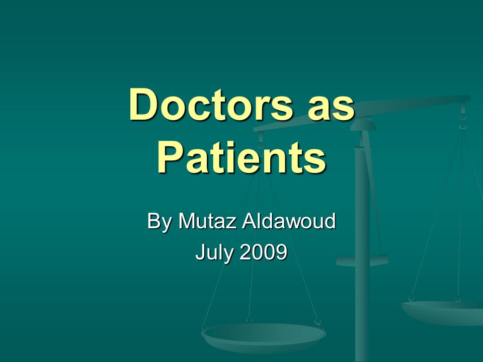 Doctors as Patients By Mutaz Aldawoud July 2009