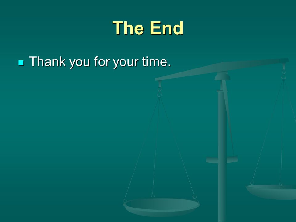 The End Thank you for your time. Thank you for your time.