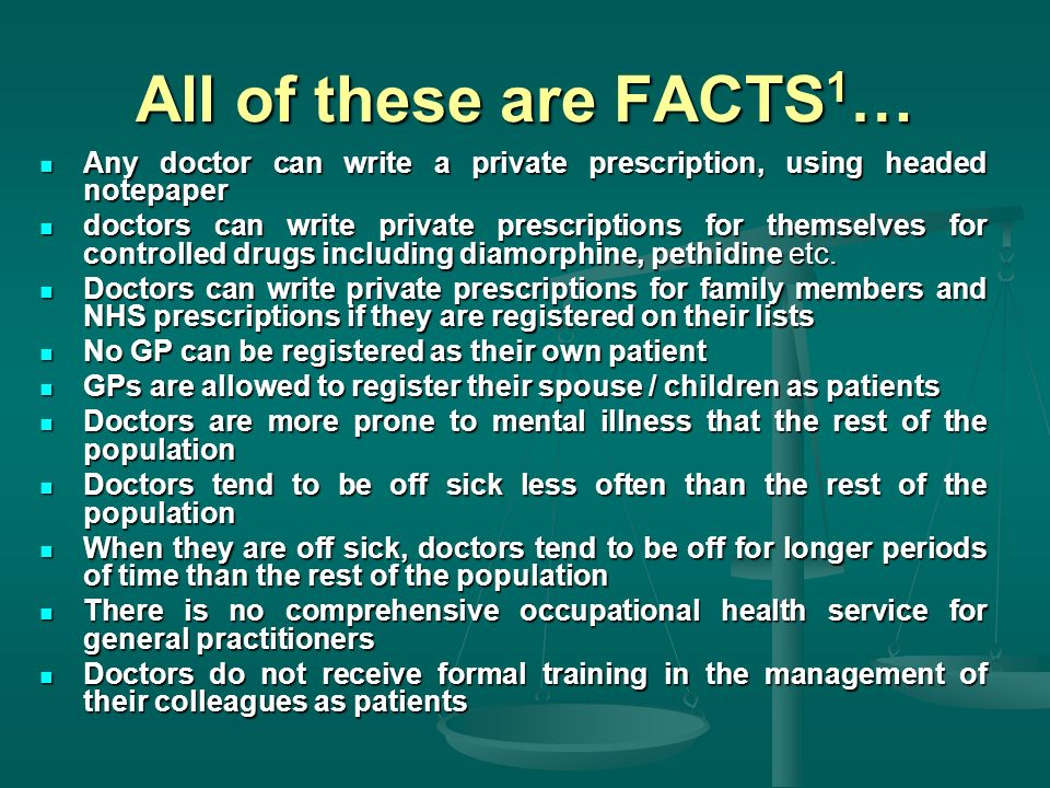 All of these are FACTS 1 … Any doctor can write a private prescription, using headed notepaper Any doctor can write a private prescription, using headed notepaper doctors can write private prescriptions for themselves for controlled drugs including diamorphine, pethidine etc.