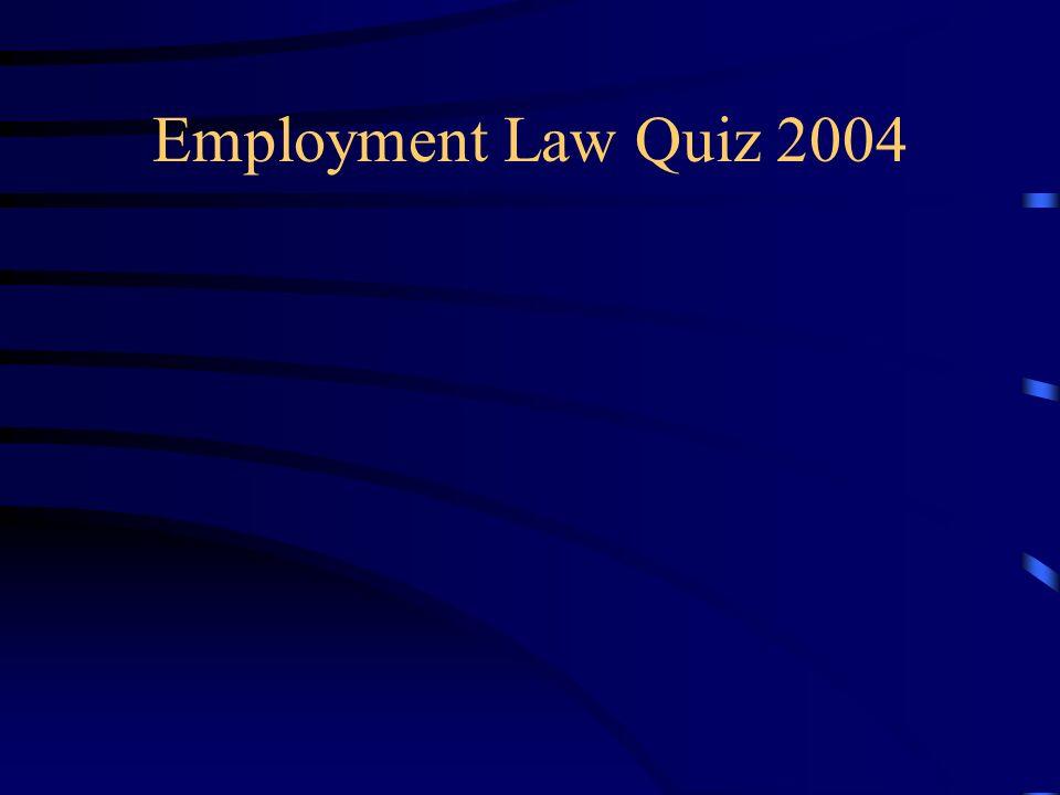Employment Law Quiz 2004