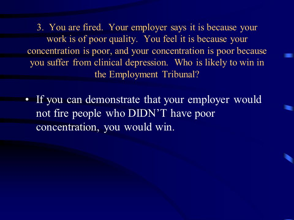 3. You are fired. Your employer says it is because your work is of poor quality.