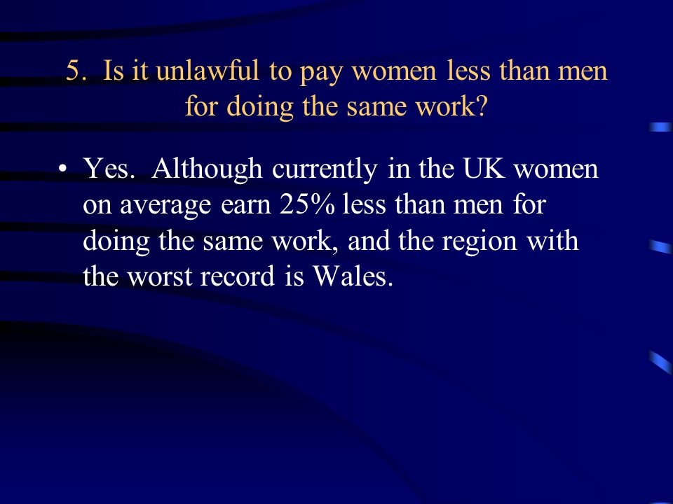 5. Is it unlawful to pay women less than men for doing the same work.