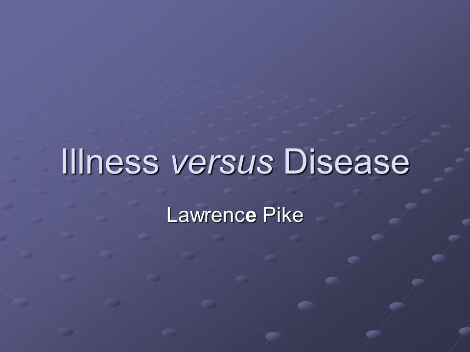 Illness and Disease Introduction Topics discussed include: The Clinical Iceberg The Clinical Iceberg The Differences between Disease and Illness The Differences between Disease and Illness Doctors and Patients Agenda Doctors and Patients Agenda Illness Behaviour Illness Behaviour The Sick Role The Sick Role Assessing Illness Assessing Illness