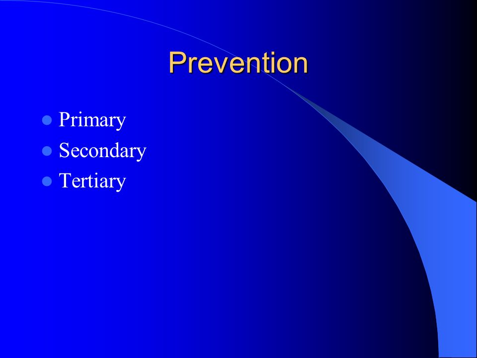 Prevention Primary Secondary Tertiary
