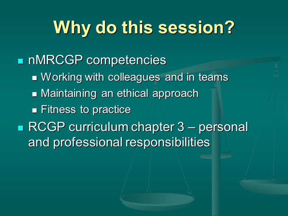 Why do this session? nMRCGP competencies nMRCGP competencies Working with colleagues and in teams Working with colleagues and in teams Maintaining an