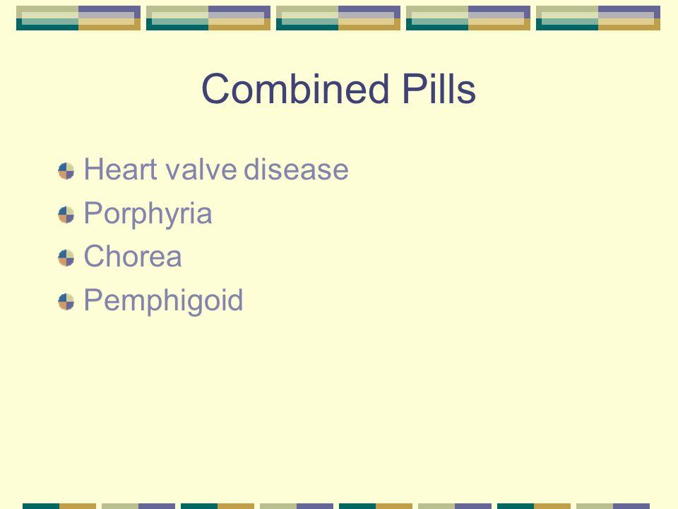 Combined Pills Heart valve disease Porphyria Chorea Pemphigoid