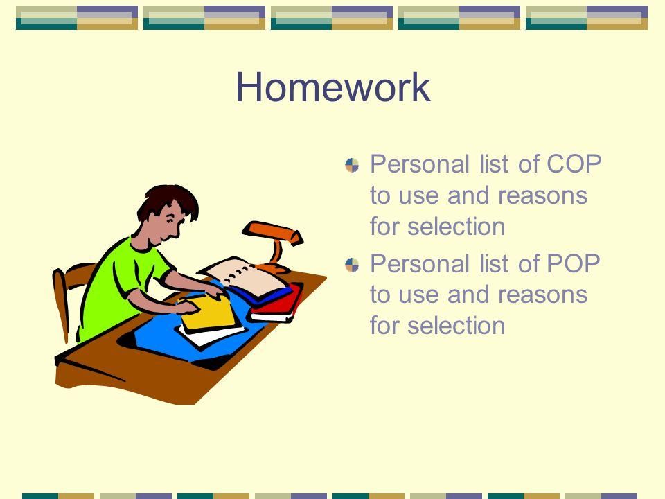 Homework Personal list of COP to use and reasons for selection Personal list of POP to use and reasons for selection