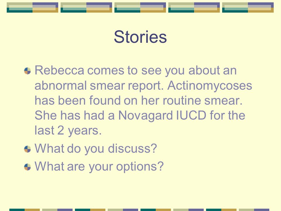 Stories Rebecca comes to see you about an abnormal smear report.