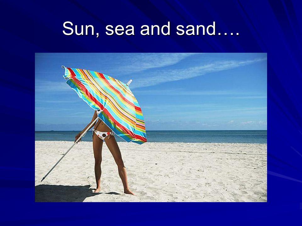 Sun, sea and sand….
