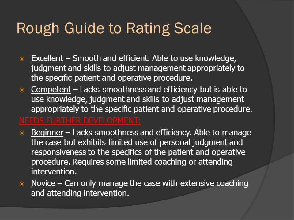 Rough Guide to Rating Scale Excellent – Smooth and efficient. Able to use knowledge, judgment and skills to adjust management appropriately to the spe