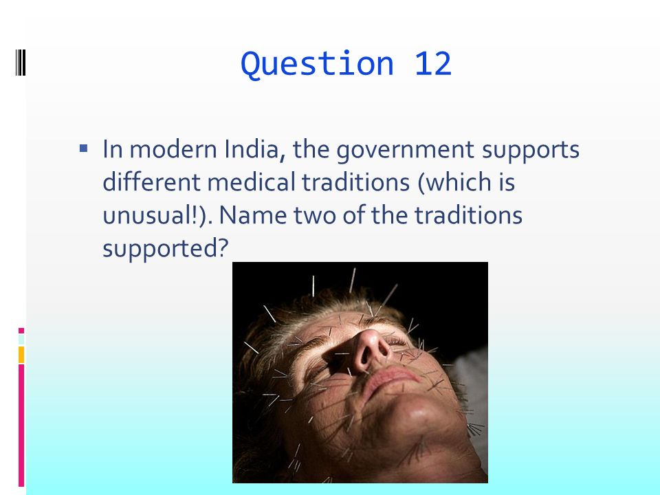 Question 12 In modern India, the government supports different medical traditions (which is unusual!).